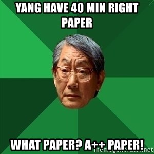 High Expectations Asian Father - Yang have 40 min right paper What paper? A++ paper!