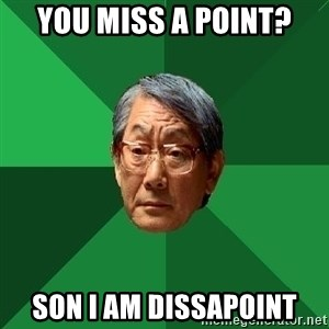 High Expectations Asian Father - You miss a point? Son I am dissapoint