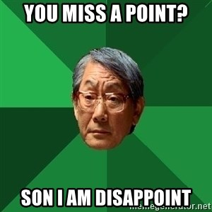 High Expectations Asian Father - You miss a point? son i am disappoint