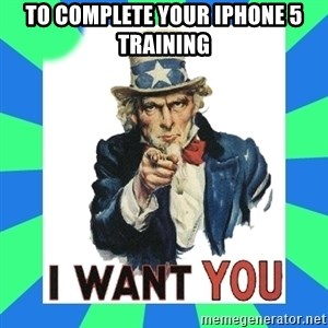 i need you - To complete your iphone 5 training