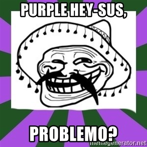 Mexican Troll Face - Purple Hey-sus, Problemo?