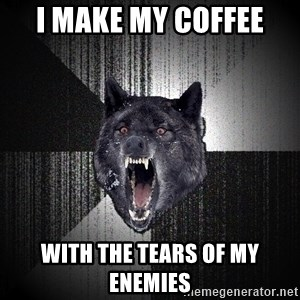 Insanity Wolf - i make my coffee with the tears of my enemies