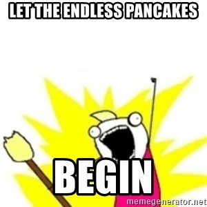 x all the y - let the endless pancakes begin