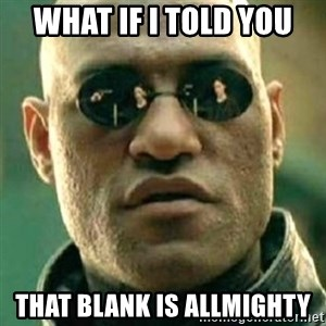 what if i told you matri - what if i told you that blank is allmighty