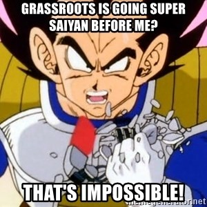 Vegeta - grassroots is going super saiyan before me? that's impossible!