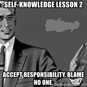 Correction Man  - self-knowledge lesson 2 Accept responsibility. Blame no one.