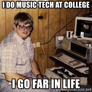 Nerd - I DO MUSIC TEch at college i go far in life