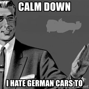 Correction Man  - Calm down i hate german cars to