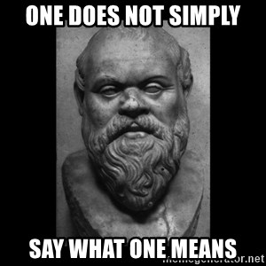 Socrates - one does not simply say what one means