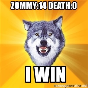 Courage Wolf - zommy:14 Death:0  i win