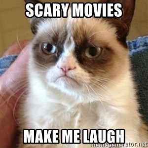 Grumpy Face Cat - Scary movies make me laugh