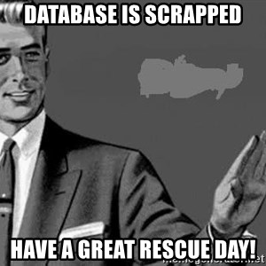Correction Man  - DATABASE IS SCRAPPED HAVE A GREAT RESCUE DAY!