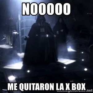 Darth Vader - Nooooooo - nooooo me quitaron la x box