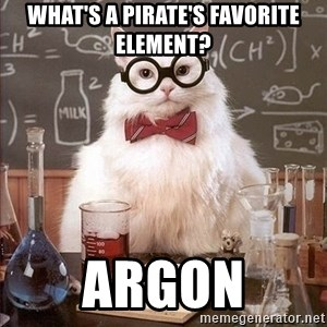 Chemistry Cat - What's a pirate's favorite element? Argon