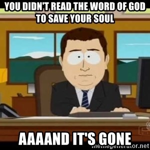 south park aand it's gone - You Didn't Read The Word Of God To Save Your Soul AAAAND IT'S Gone