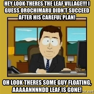 aaand its gone - Hey look theres the leaf village!!! i GUESS OROCHIMARU DIDN'T SUCCEED AFTER HIS CAREFUL PLAN! oH LOOK THERES SOME GUY FLOATING, AAAAANNNNDD LEAF IS GONE!
