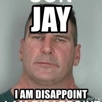 son i am disappoint - jay i am disappoint