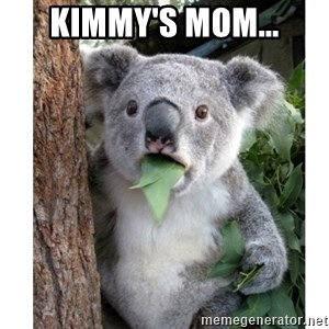 surprised koala - kimmy's mom...