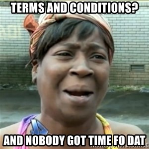 Ain't Nobody got time fo that - terms and conditions? and nobody got time fo dat