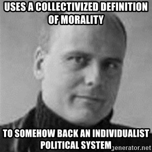 Stefan Molyneux  - Uses a collectiviZed definition of morality To somehow Back an indiVidualist political system