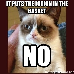 Tard the Grumpy Cat - It puts the lotion in the basket no