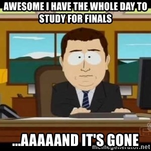 Aand Its Gone - awesome i have the whole day to study for finals ...aaaaand it's gone