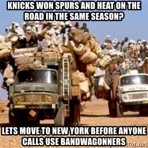 BandWagon - Knicks won spurs and heat on the road in the same season? LETS move to new york before anyone calls use bandwagonners
