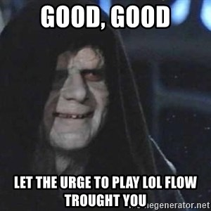 Creepy Emperor Palpatine - good, good let the urge to play lol flow trought you