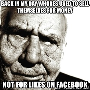 Back In My Day - BACK IN MY DAY WHORES USED TO SELL THEMSELVES FOR MONEY NOT FOR LIKES ON FACEBOOK