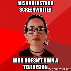 Liberal Douche Garofalo - misunderstood screenwriter who doesn't own a television
