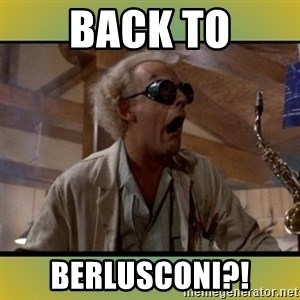 doc emmett brown - BACK TO BERLUSCONI?!