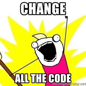 X ALL THE THINGS - change ALL the code