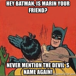 batman slap robin - HEY BATMAN, IS MARIN YOUR FRIEND? NEVER MENTION THE DEVIL´S NAME AGAIN!