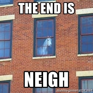 window horse - THE END IS NEIGH
