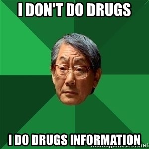 High Expectations Asian Father - I don't do drugs i do drugs information