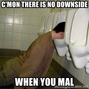 drunk meme - c'mon there is no downside when you Mal