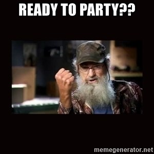 Si Duck Dynasty - Ready to party??