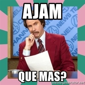 anchorman - ajam que mas?