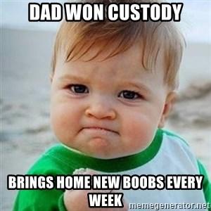 Victory Baby - Dad won custody Brings home new boobs every week