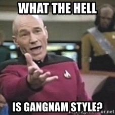 Picard Wtf - what the hell is gangnam style?