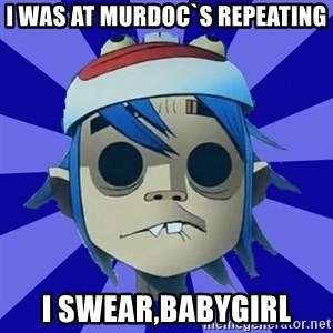 Typical Gorillaz-Fan - i was at murdoc`s repeating i swear,babygirl