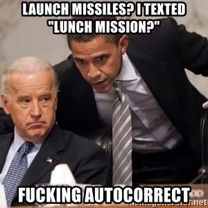 """Obama Biden Concerned - Launch MISSILES? I texted """"Lunch Mission?"""" Fucking autocorrect"""