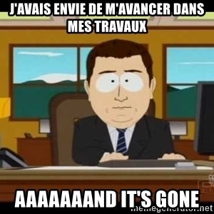 south park aand it's gone - j'avais envie de m'avancer dans mes travaux aaaaaaand it's gone