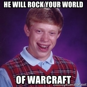 Bad Luck Brian - he will rock your world of warcraft