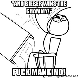"Desk Flip Rage Guy - ""AND BIEBER WINS THE GRAMMY!"" FUCK MANKIND!"