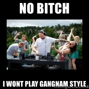DJ pushes girl in the face - NO bitch I wont play gangnam style