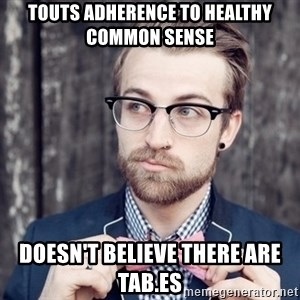 Scumbag Analytic Philosopher - touts adherence to healthy common sense doesn't believe there are tab.es