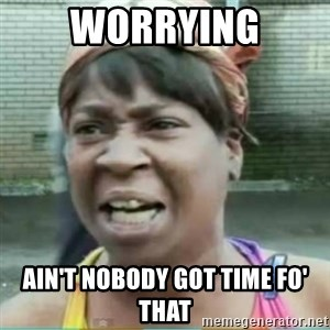 Sweet Brown Meme - Worrying Ain't Nobody Got time fo' THAt