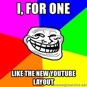 Trollface - I, for one Like the new youtube layout