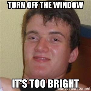 Stoner Stanley - turn off the window it's too bright